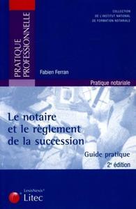 LE NOTAIRE ET LE REGLEMENT DE LA SUCCESSION GUIDE PRATIQUE 2EME EDITION 2005