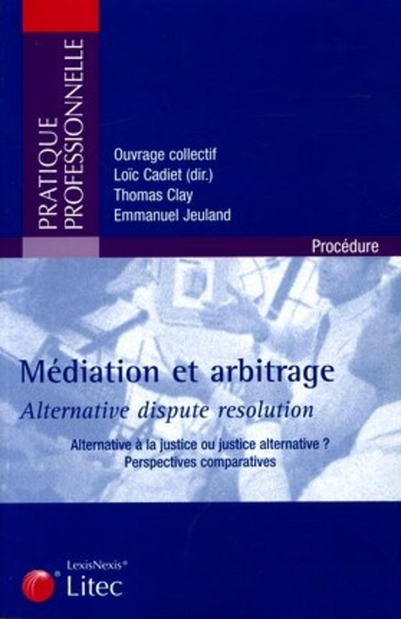 MEDIATION ET ARBITRAGE - ALTERNATIVE DISPUTE RESOLUTION - ALTERNATIVE A LA JUSTICE OU JUSTICE ALTERN