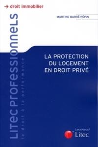 LA PROTECTION DU LOGEMENT EN DROIT PRIVE