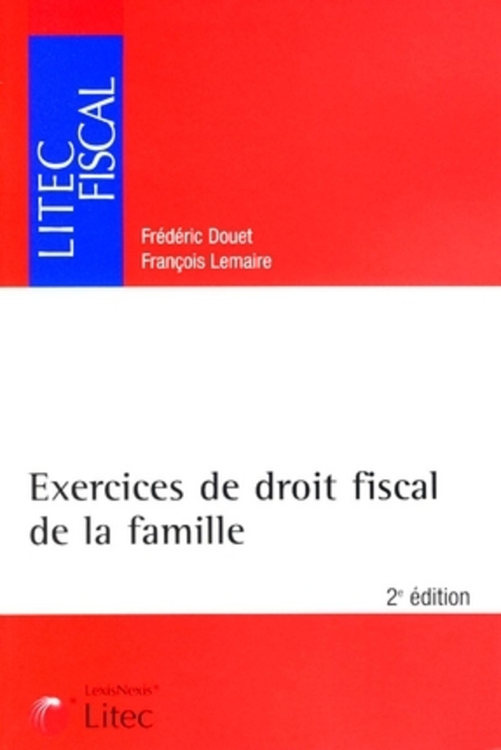 EXERCICES DE DROIT FISCAL DE LA FAMILLE 2E EDITION