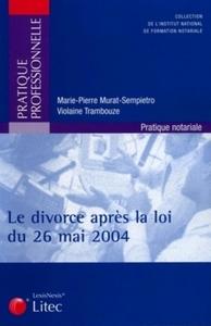 LE DIVORCE APRES LA LOI DU 26 MAI 2004 - PRATIQUE NOTARIALE