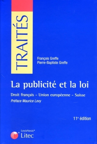 LA PUBLICITE ET LA LOI. DROIT FRANCAIS. UNION EUROPEENNE. SUISSE. - DROIT FRANCAIS - UNION EUROPEENN