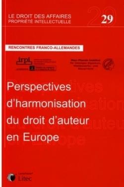 RENCONTRES FRANCO-ALLEMANDES : PERSPECTIVES D'HARMONISATION DU DROIT D'AUTEUR EN EUROPE