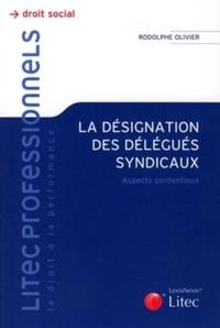 LA DESIGNATION DES DELEGUES SYNDICAUX - ASPECTS CONTENTIEUX