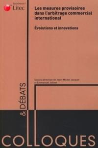 LES MESURES PROVISOIRES DANS L'ARBITRAGE COMMERCIAL INTERNATIONAL - EVOLUTIONS ET INNOVATIONS