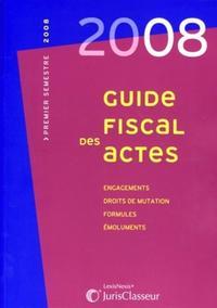 GUIDE FISCAL DES ACTES PREMIER SEMESTRE 2008