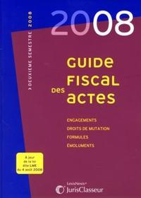 GUIDE FISCAL DES ACTES 2EME SEMESTRE 2008. A JOUR DE LA LOI DITE LME DU 4 AOUT 2