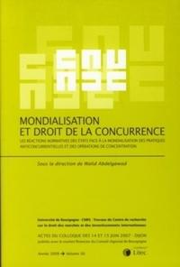 MONDIALISATION ET DROIT DE LA CONCURRENCE - LES REACTIONS NORMATIVES DES ETATS FACE A LA MONDIALISAT