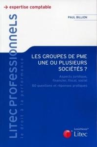 LES GROUPES DE PME. UNE OU PLUSIEURS SOCIETES ? - ASPECTS JURIDIQUE, FINANCIER, FISCAL, SOCIAL. 50 Q