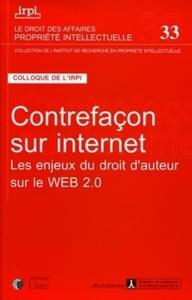 CONTREFACON SUR INTERNET - LES ENJEUX DU DROIT D'AUTEUR SUR LE WEB 2.0.