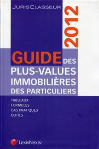 GUIDE PRATIQUE DES PLUS VALUES IMMOBILIERES 2012. TABLEAUX. FORMULES. CAS PRATIQ