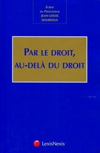 PAR LE DROIT, AU DELA DU DROIT - ECRITS DU PROFESSEUR JEAN-LOUIS SOURIOUX.