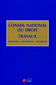 CONSEIL NATIONAL DU DROIT - TRAVAUX - FORMATION - PROFESSIONS - RECHERCHE.