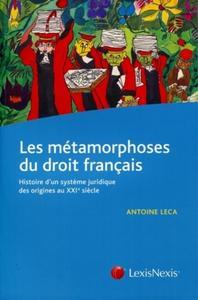 LES METAMORPHOSES DU DROIT FRANCAIS HISTOIRE D'UN SYSTEME JURIDIQUE DES ORIGINES AU XXIEME SIECLE -