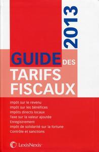 GUIDE DES TARIFS FISCAUX 2013 - IMPOT SUR LE REVENU. IMPOT SUR LES BENEFICES. IMPOTS DIRECTS LOCAUX.