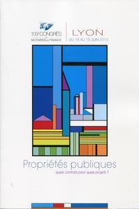 PROPRIETES PUBLIQUES - QUELS CONTRATS POUR QUELS PROJETS ? - 109E CONGRES DES NOTAIRES DE FRANCE.