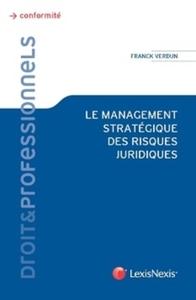 LE MANAGEMENT STRATEGIQUE DES RISQUES JURIDIQUES