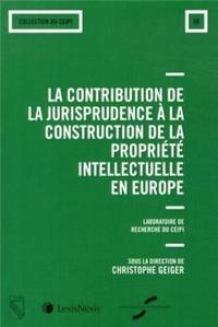 LA CONTRIBUTION DE LA JURISPRUDENCE A LA CONSTRUCTION DE LA PROPRIETE INTELLECTUELLE EN EUROPE