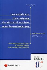 LES RELATIONS DES CAISSES DE SECURITE SOCIALE AVEC LES ENTREPRISES - CONTRIBUTION A L'ETUDE D'UN PRO