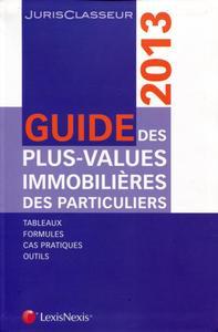 GUIDE DES PLUS VALUES IMMOBILIERES DES PARTICULIERS 2013. TABLEAUX, FORMULES, CA