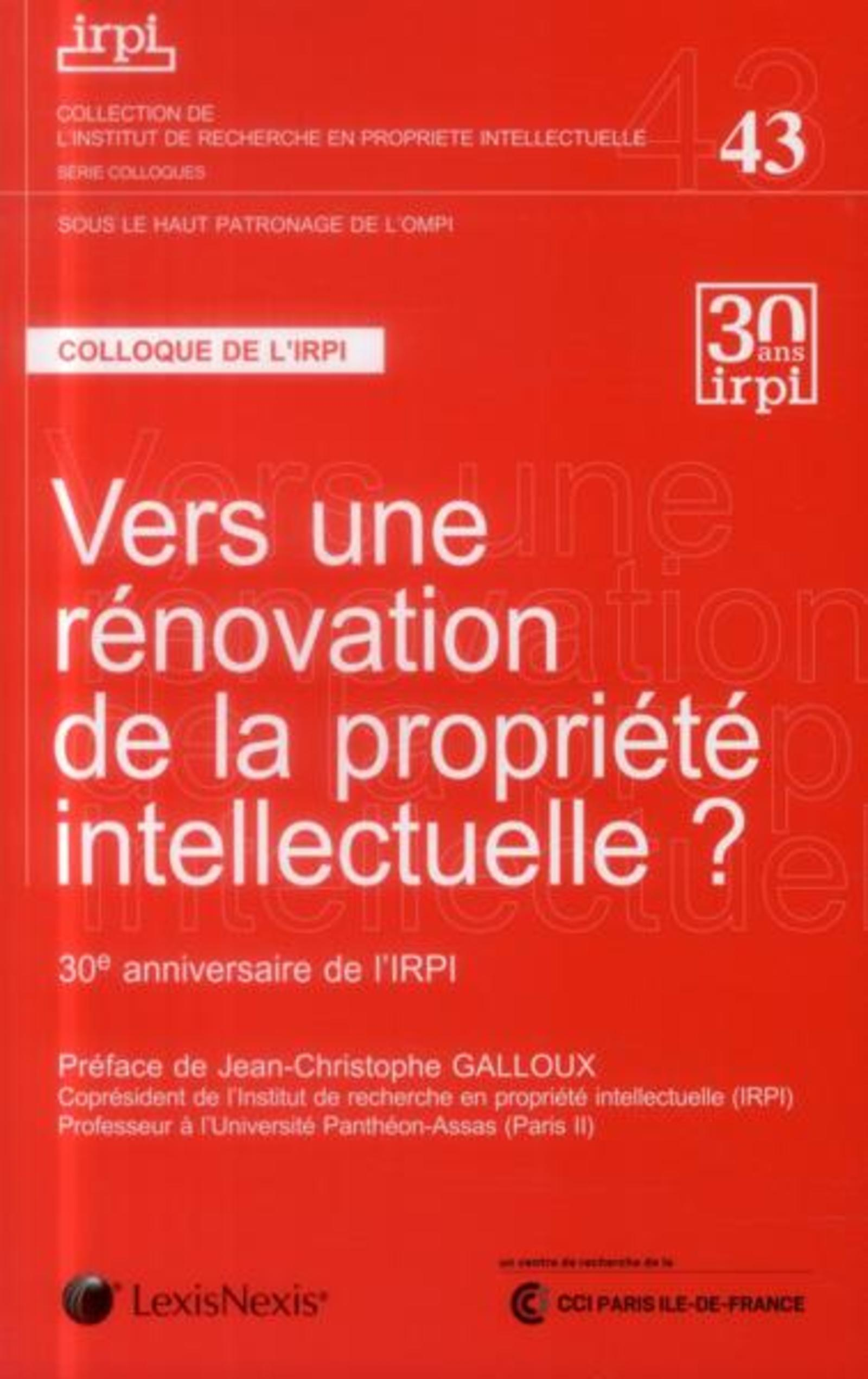 VERS UNE RENOVATION DE LA PROPRIETE INTELLECTUELLE - TOME 43 - ACTES DU COLLOQUE 28 NOVEMBRE 2012.