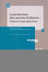 LA PROTECTION DES SECRETS DES AFFAIRES : ENJEUX ET PERSPECTIVES - ACTES DU COLLOQUE DU 12 DECEMBRE 2