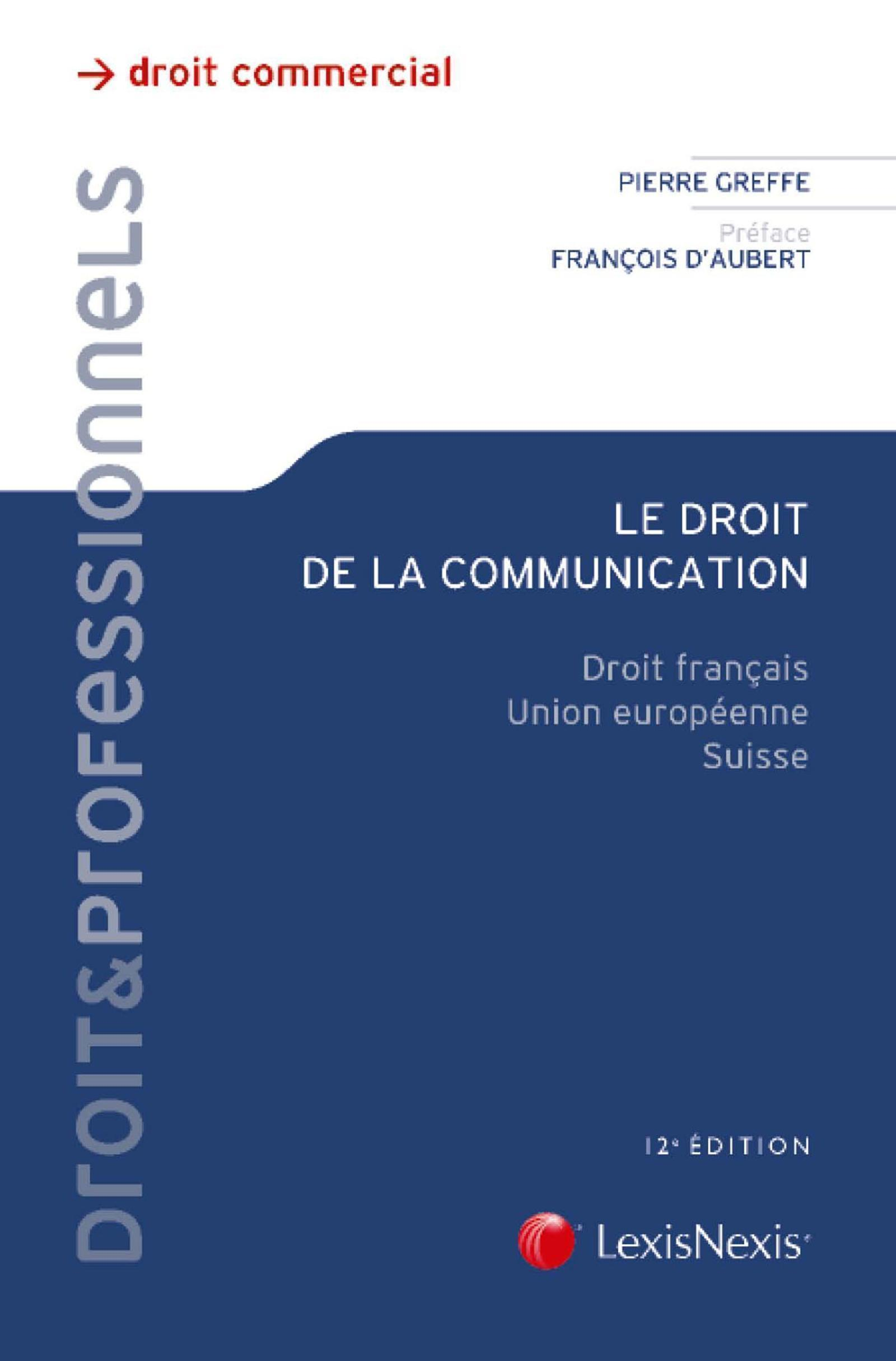 LE DROIT DE LA COMMUNICATION - DROIT FRANCAIS. UNION EUROPEENNE. SUISSE.