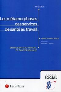 LES METAMORPHOSES DES SERVICES DE SANTE AU TRAVAIL - ENTRE SANTE AU TRAVAIL ET SANTE PUBLIQUE.