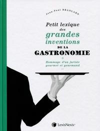 PETIT LEXIQUE DES GRANDES INVENTIONS DE LA GASTRONOMIE - HOMMAGE D'UN JURISTE GOURMET ET GOURMAND...