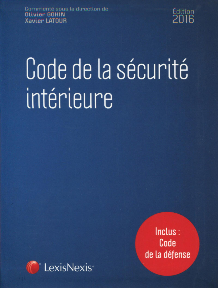 CODE DE LA SECURITE INTERIEURE 2016  INCLUS CODE DE LA DEFENSE - INCLUS : CODE DE LA DEFENSE.