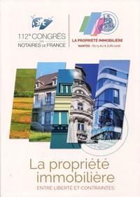 LA PROPRIETE IMMOBILIERE - ENTRE LIBERTES ET CONTRAINTES - 112E CONGRES DES NOTAIRES DE FRANCE - NAN