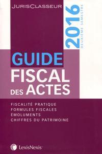 GUIDE FISCAL DES ACTES - 2EME SEMESTRE 2016 - FISCALITE PRATIQUE  FORMULES FISCALES  EMOLUMENTS  CHI