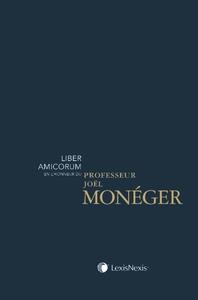 LIBER AMICORUM EN L'HONNEUR DU PROFESSEUR JOEL MONEGER - PRIX DE SOUSCRIPTION JUSQU'A PARUTION LE 18