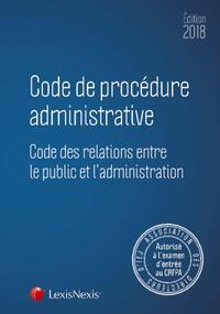 CODE DE PROCEDURE ADMINISTRATIVE 2018 - CODE DES RELATIONS ENTRE LE PUBLIC ET L ADMINISTRATION
