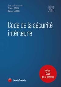 CODE DE LA SECURITE INTERIEURE 2018 - INCLUS : CODE DE LA DEFENSE