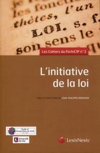 L'INITIATIVE DE LA LOI - LES CAHIERS DU FORINCIP N  3