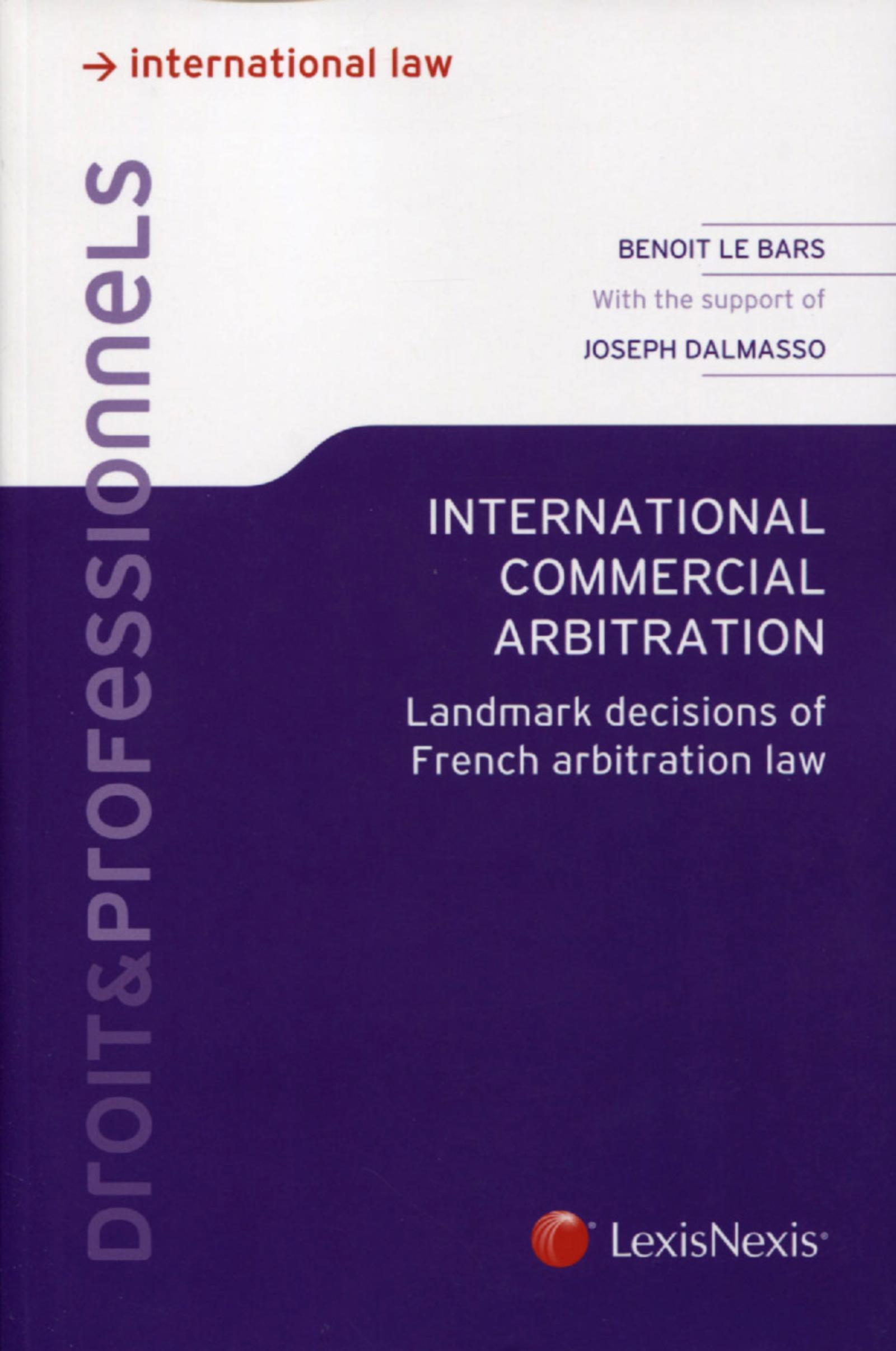 INTERNATIONAL COMMERCIAL ARBITRATION - LANDMARK DECISIONS OF FRENCH ARBITRATION LAW