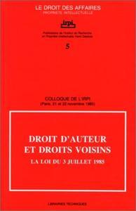 DROIT D'AUTEUR ET DROITS VOISINS LA LOI DU 3 JUILLET 1985