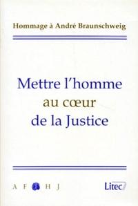 METTRE L'HOMME AU COEUR DE LA JUSTICE HOMMAGE A ANDRE BRAUNSCHWEIG