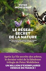 LE RESEAU SECRET DE LA NATURE - DE L'INFLUENCE DES ARBRES SUR LES NUAGES ET DU VER DE TERRE SUR LE S