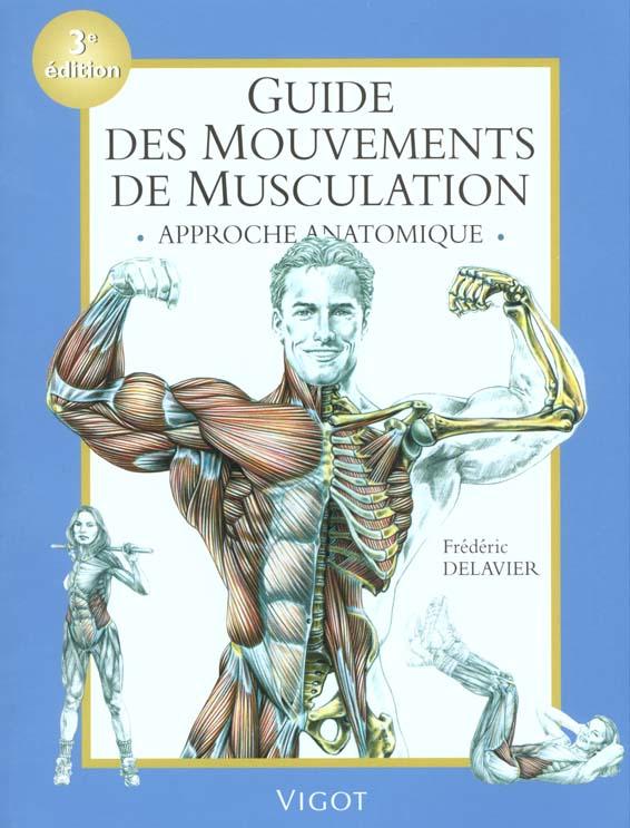 GUIDE DES MOUVEMENTS DE MUSCULATION 3E EDITION