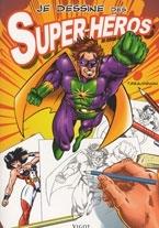JE DESSINE DES SUPER-HEROS