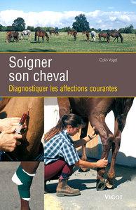 SOIGNER SON CHEVAL DIAGNOSTIQUER LES AFFECTIONS COURANTES