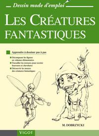 LES CREATURES FANTASTIQUES - APPRENDRE A DESSINER PAS A PAS : DECOMPOSER LES FIGURES EN VOLUMES ELEM