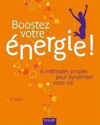 BOOSTEZ VOTRE ENERGIE ! 6 METHODES SIMPLES POUR DYNAMISER VOTRE VIE