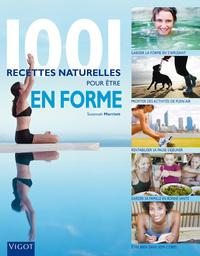 1001 RECETTES NATURELLES POUR ETRE EN FORME