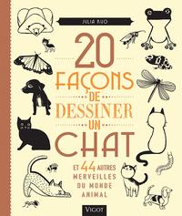 20 FACONS DE DESSINER UN CHAT ET 44 AUTRES MERVEILLES DU MONDE ANIMAL