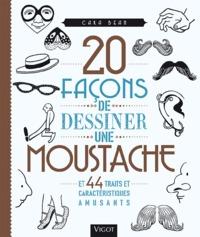 20 FACONS DE DESSINER UNE MOUSTACHE ET 44 TRAITS ET CARACTERISTIQUES AMUSANTS