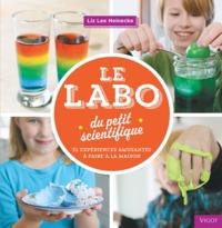 LE LABO DU PETIT SCIENTIFIQUE 52 EXPERIENCES AMUSANTES A FAIRE A LA MAISON