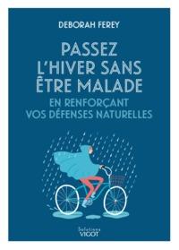 PASSER L'HIVER SANS ETRE MALADE - EN RENFORCANT VOS DEFENSES NATURELLES